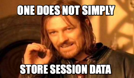 One does not simply store session data